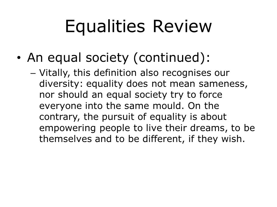 Equalities Review An equal society (continued):