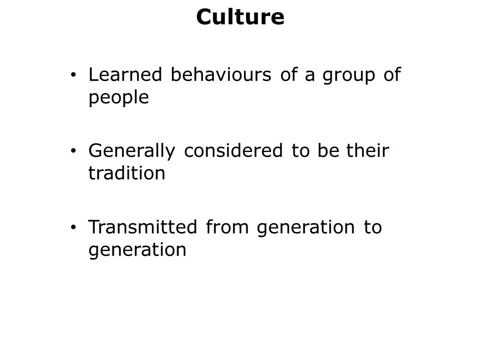 Culture Learned behaviours of a group of people