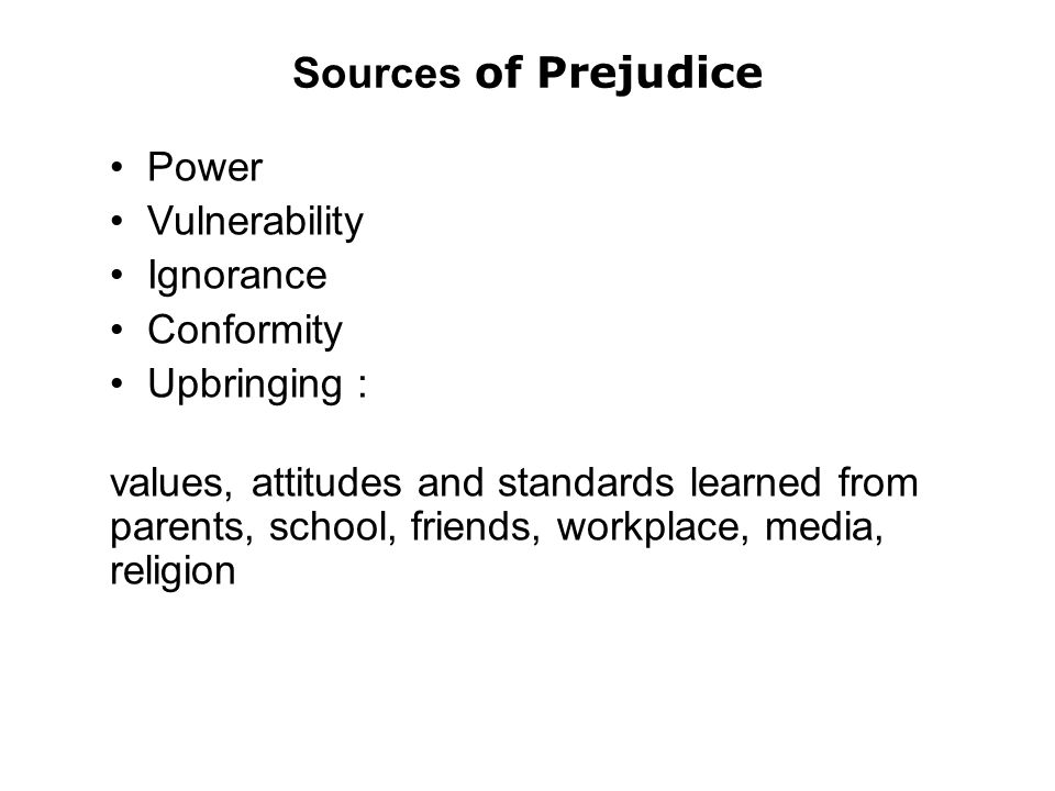 Sources of Prejudice Power Vulnerability Ignorance Conformity