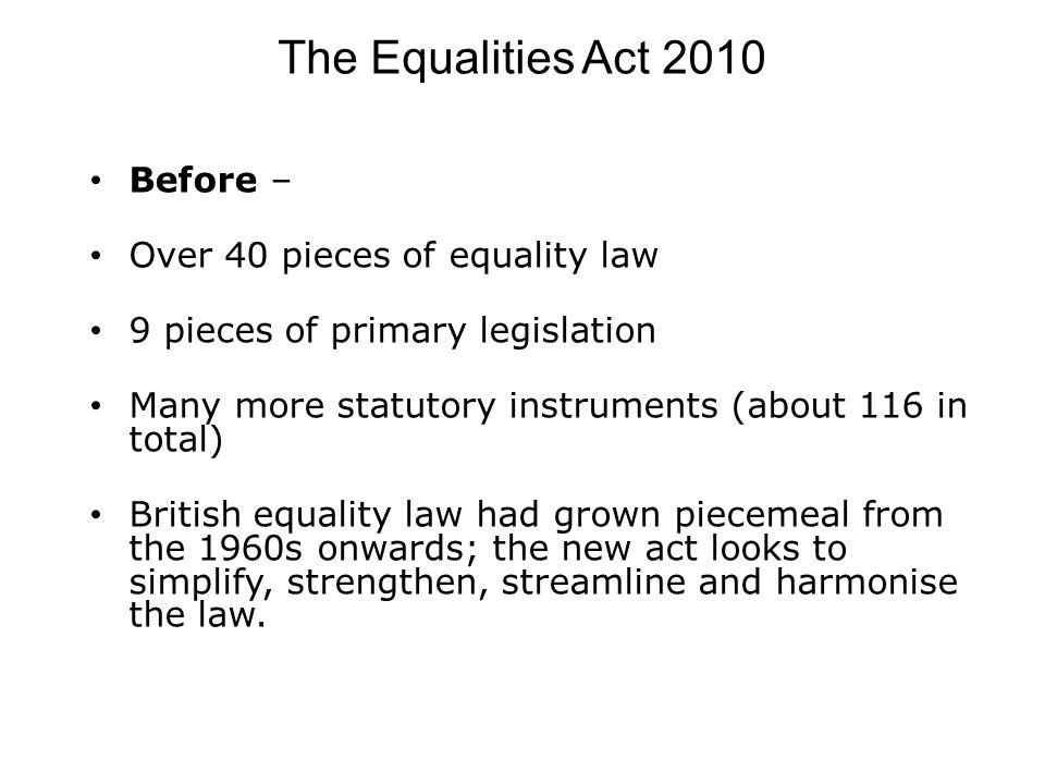 The Equalities Act 2010 Before – Over 40 pieces of equality law