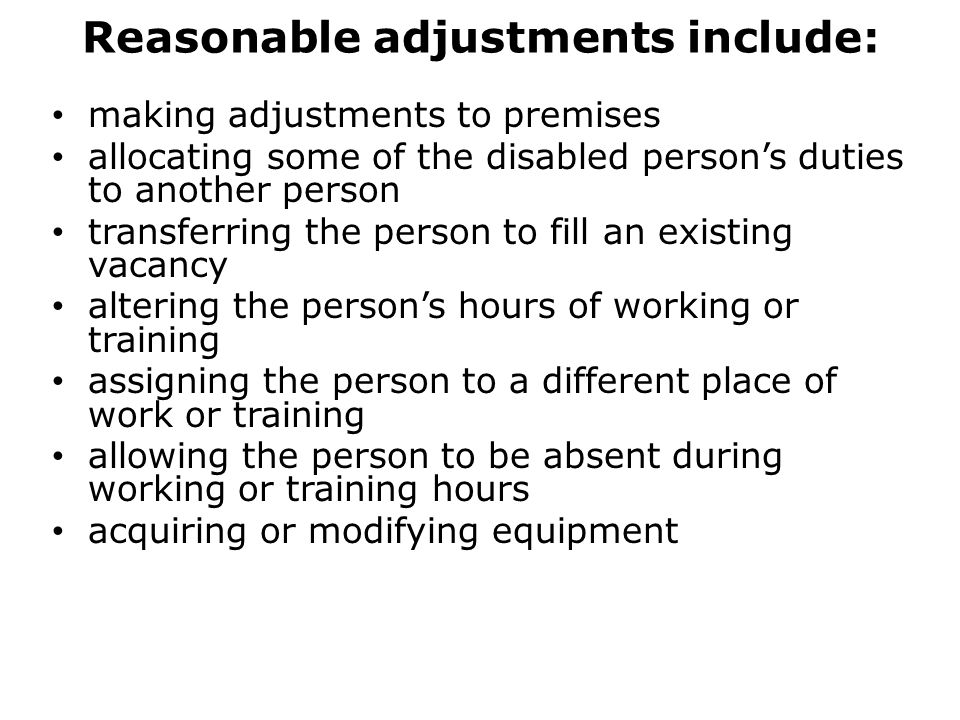 Reasonable adjustments include: