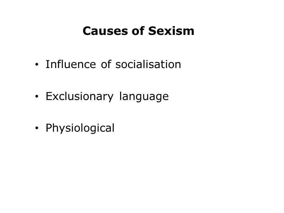 Causes of Sexism Influence of socialisation Exclusionary language
