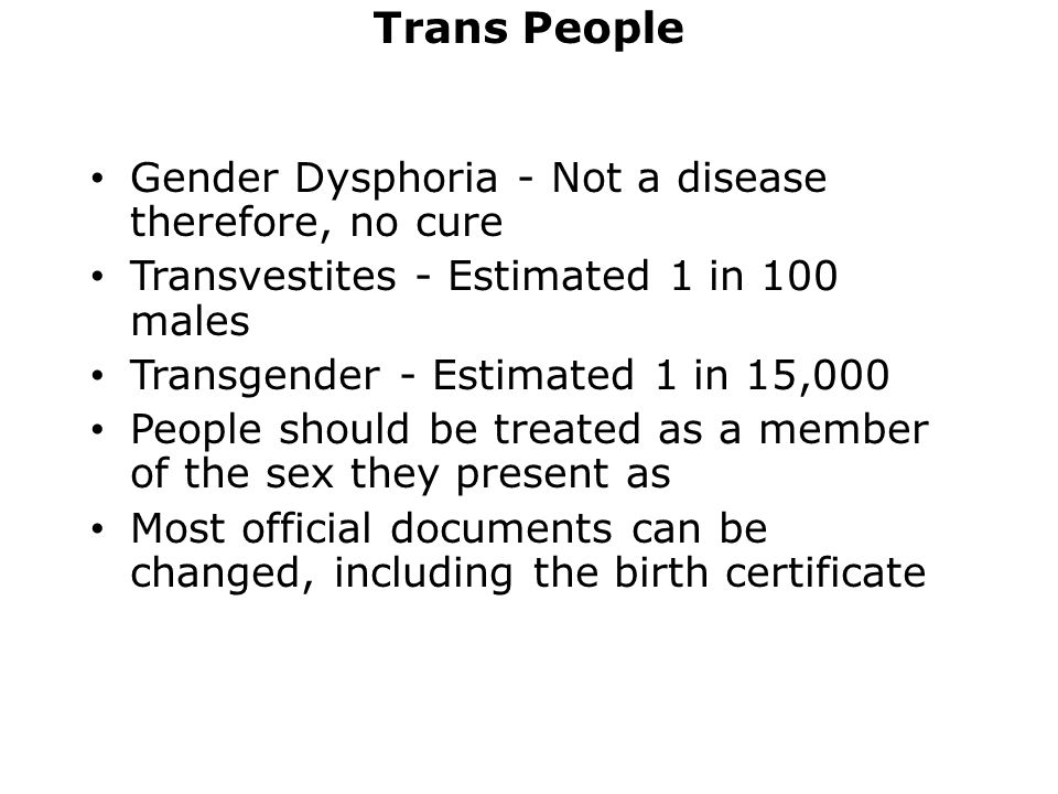 Trans People Gender Dysphoria - Not a disease therefore, no cure