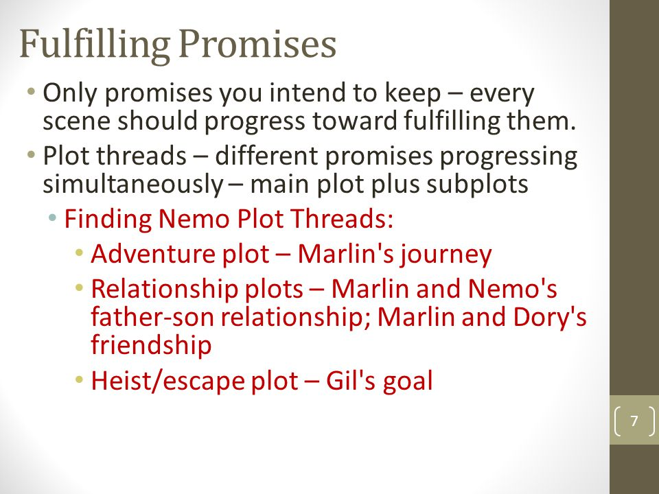 Fulfilling Promises Only promises you intend to keep – every scene should progress toward fulfilling them.