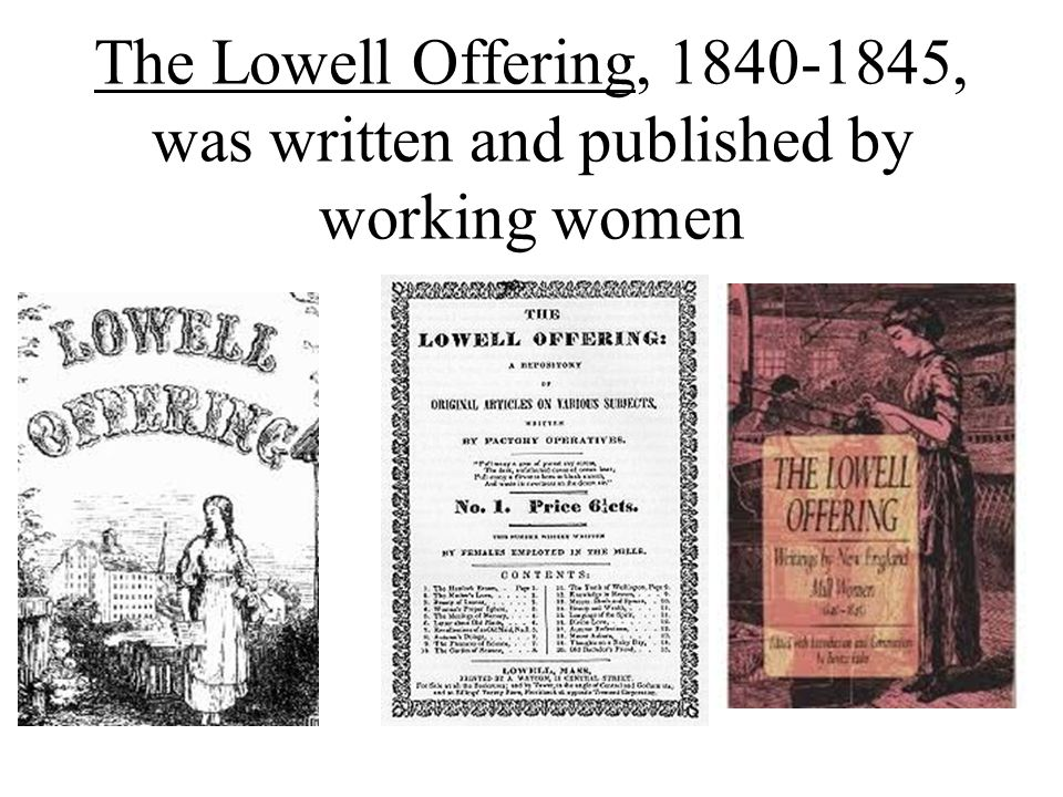 The Lowell Offering, 1840-1845, was written and published by working women