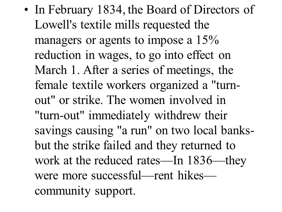 In February 1834, the Board of Directors of Lowell s textile mills requested the managers or agents to impose a 15% reduction in wages, to go into effect on March 1.