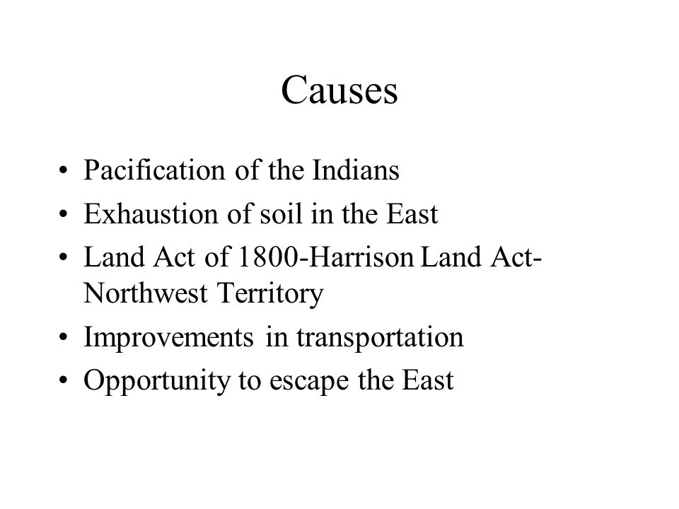 Causes Pacification of the Indians Exhaustion of soil in the East