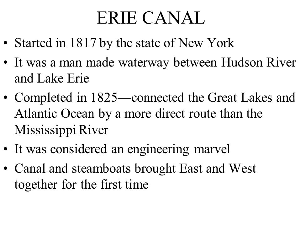 ERIE CANAL Started in 1817 by the state of New York