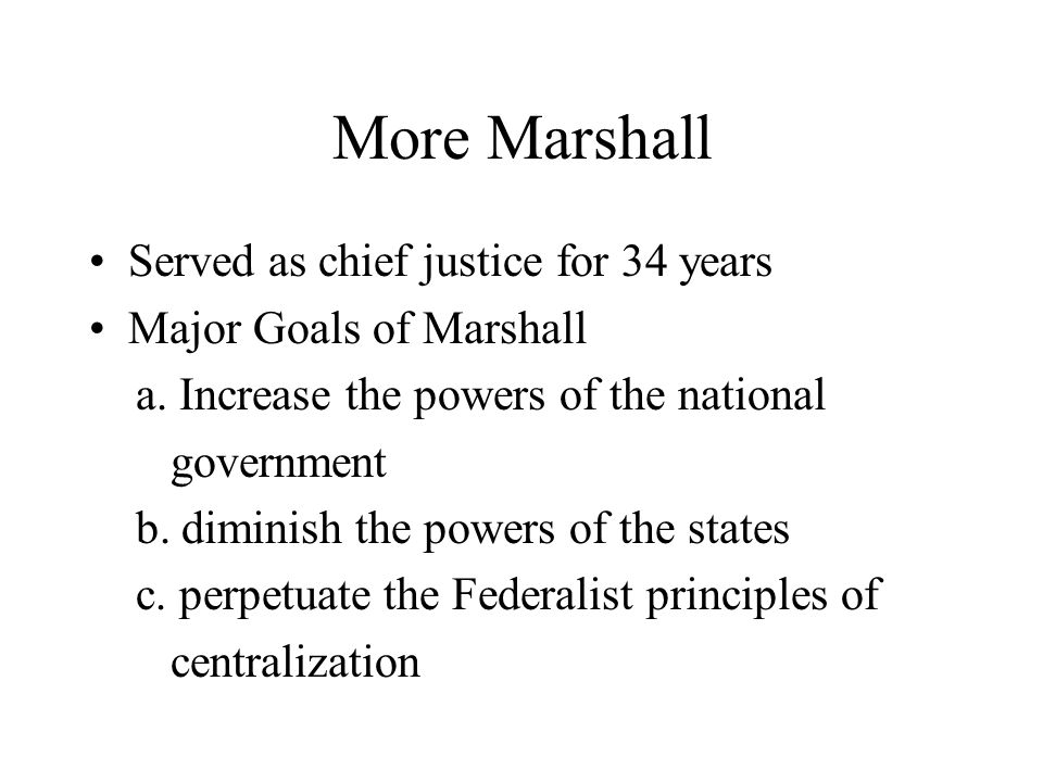 More Marshall Served as chief justice for 34 years