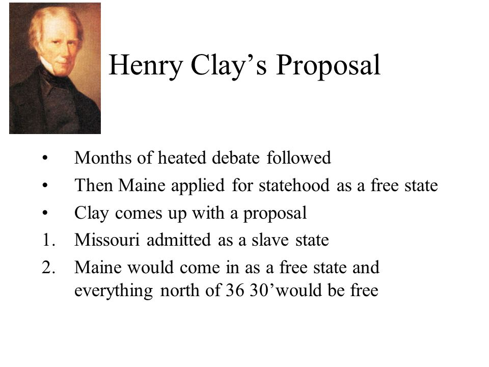 Henry Clay's Proposal Months of heated debate followed