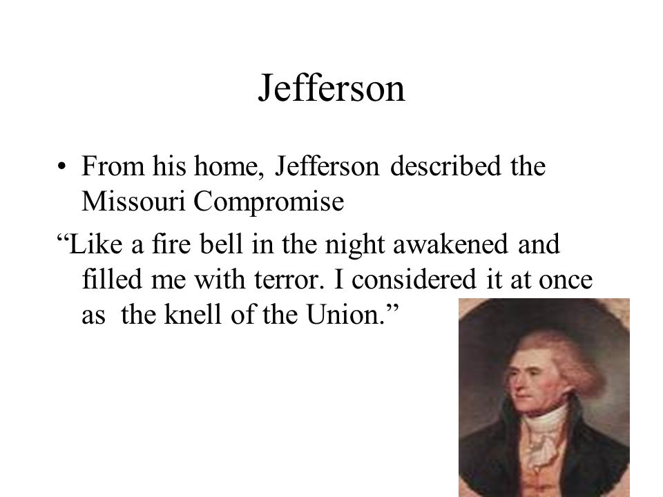 Jefferson From his home, Jefferson described the Missouri Compromise