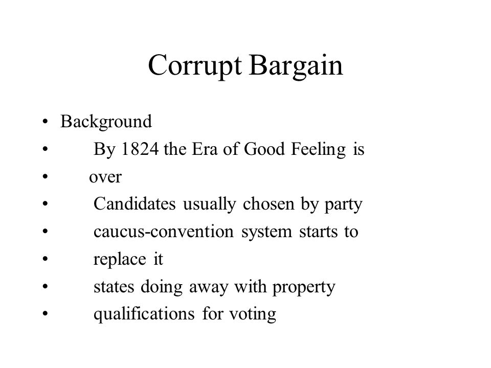Corrupt Bargain Background By 1824 the Era of Good Feeling is over