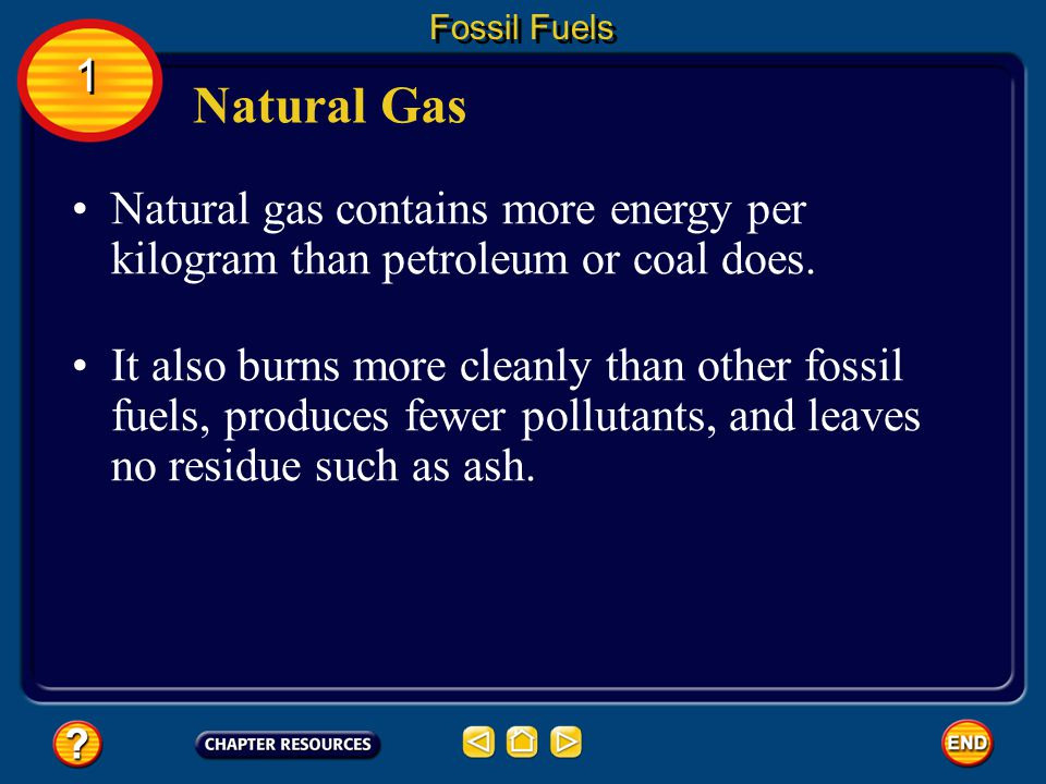 Fossil Fuels 1. Natural Gas. Natural gas contains more energy per kilogram than petroleum or coal does.