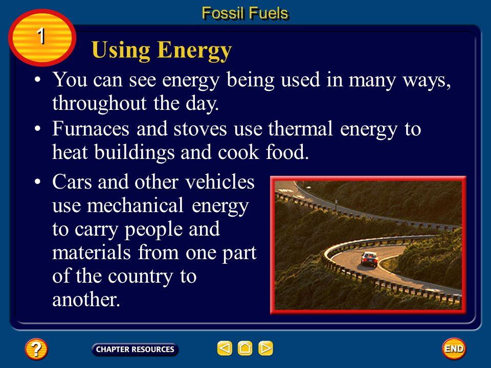 Fossil Fuels 1. Using Energy. You can see energy being used in many ways, throughout the day.