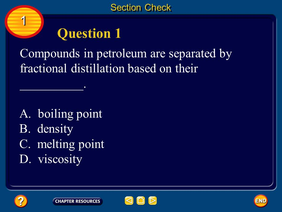 Section Check 1. Question 1. Compounds in petroleum are separated by fractional distillation based on their __________.