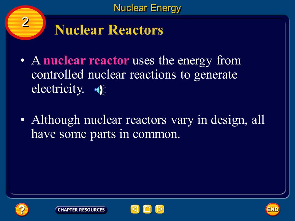 Nuclear Energy 2. Nuclear Reactors. A nuclear reactor uses the energy from controlled nuclear reactions to generate electricity.
