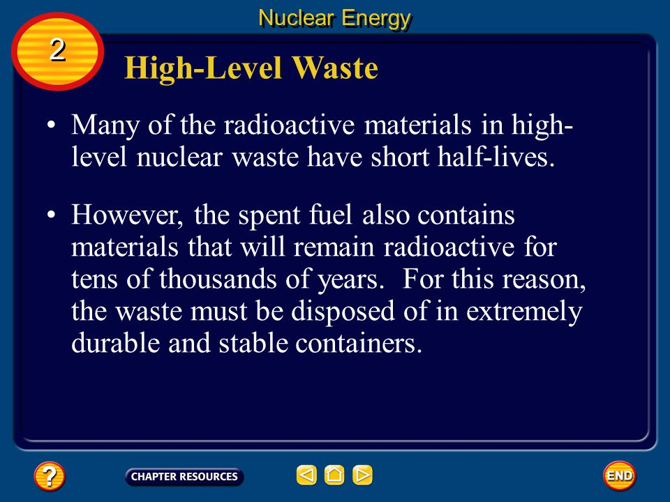 Nuclear Energy 2. High-Level Waste. Many of the radioactive materials in high-level nuclear waste have short half-lives.