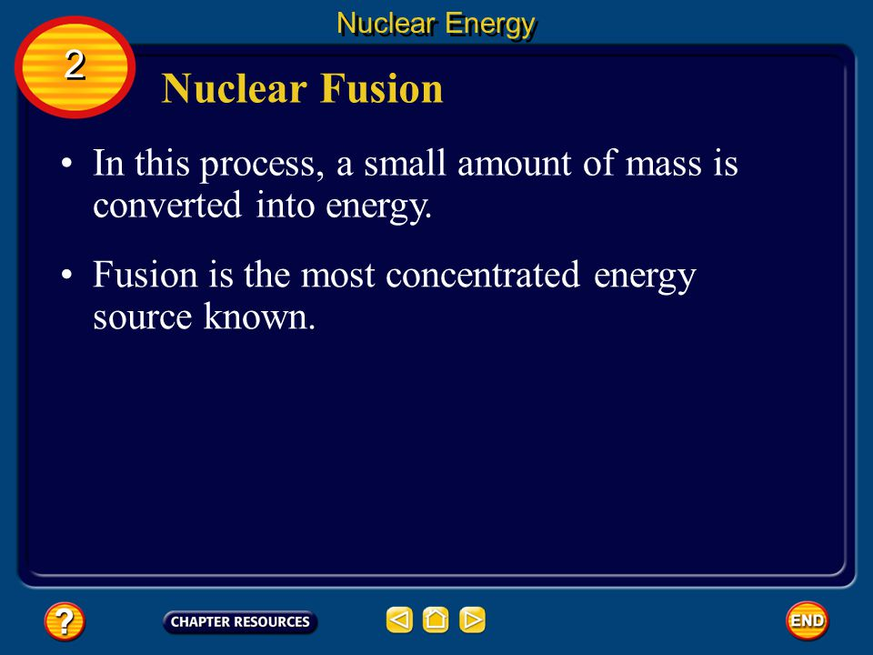 Nuclear Energy 2. Nuclear Fusion. In this process, a small amount of mass is converted into energy.