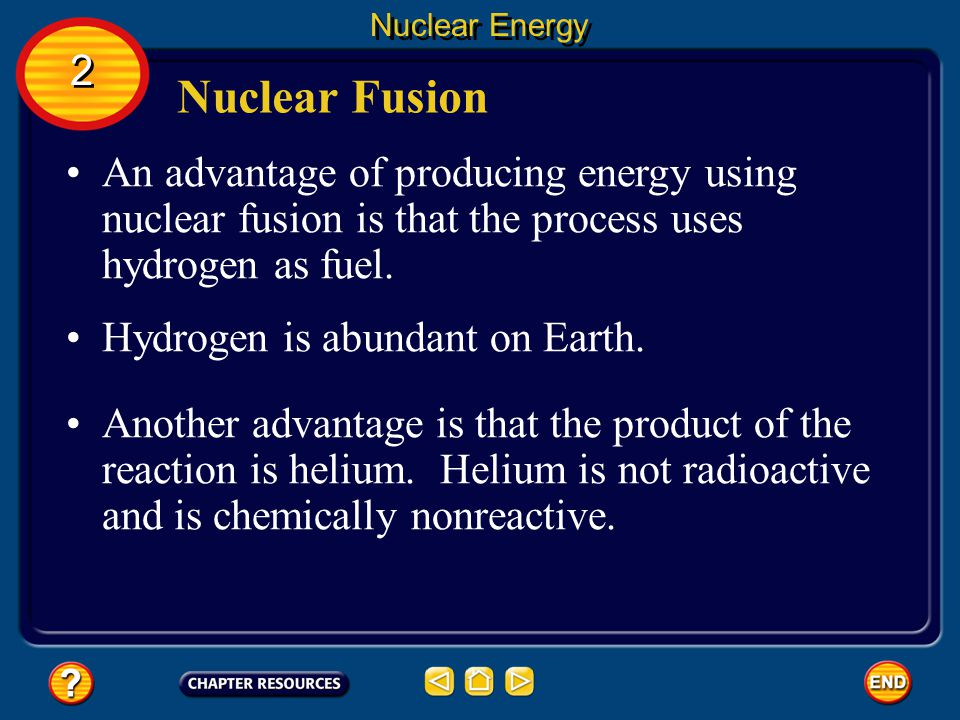 Nuclear Energy 2. Nuclear Fusion. An advantage of producing energy using nuclear fusion is that the process uses hydrogen as fuel.