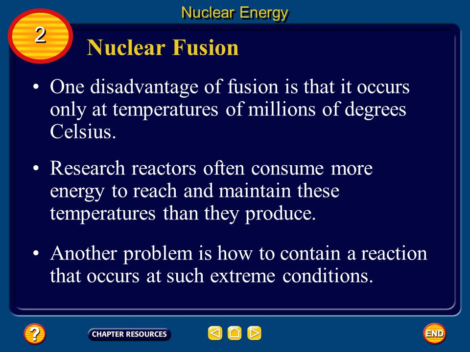 Nuclear Energy 2. Nuclear Fusion. One disadvantage of fusion is that it occurs only at temperatures of millions of degrees Celsius.