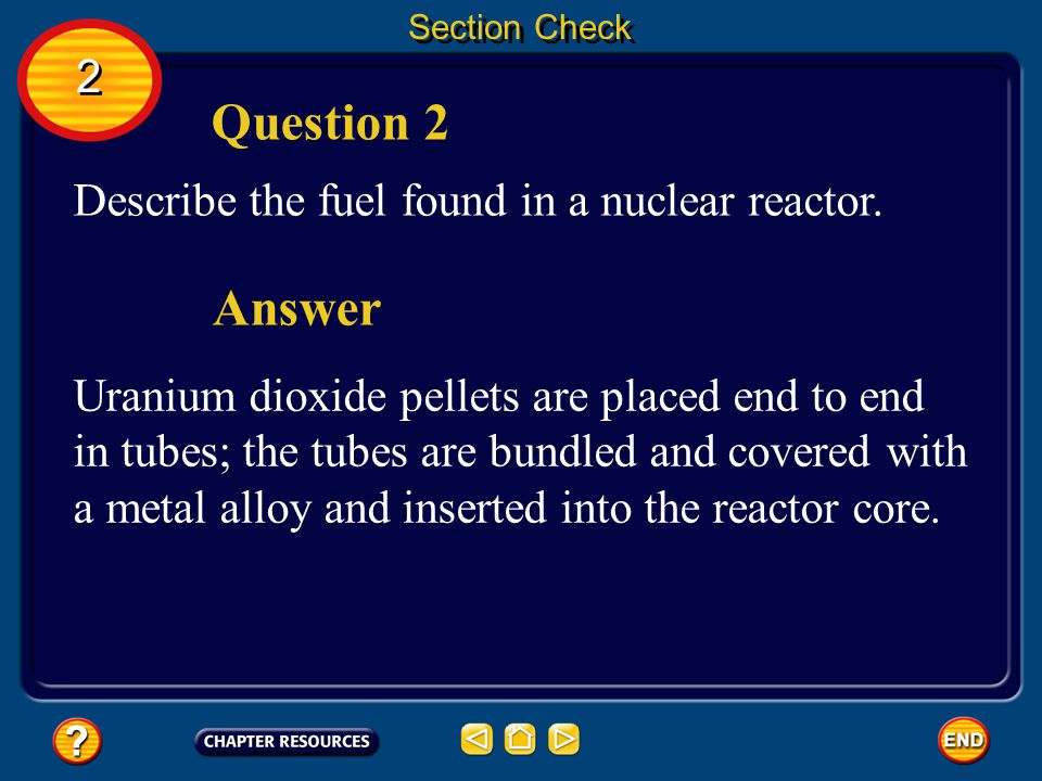 Question 2 Answer 2 Describe the fuel found in a nuclear reactor.