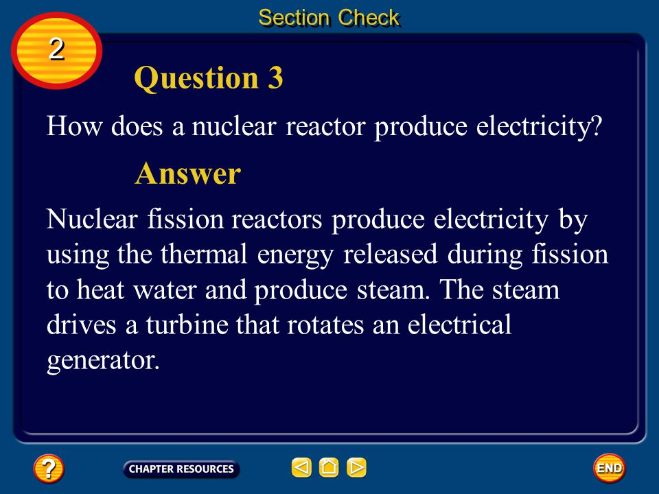 Question 3 Answer 2 How does a nuclear reactor produce electricity