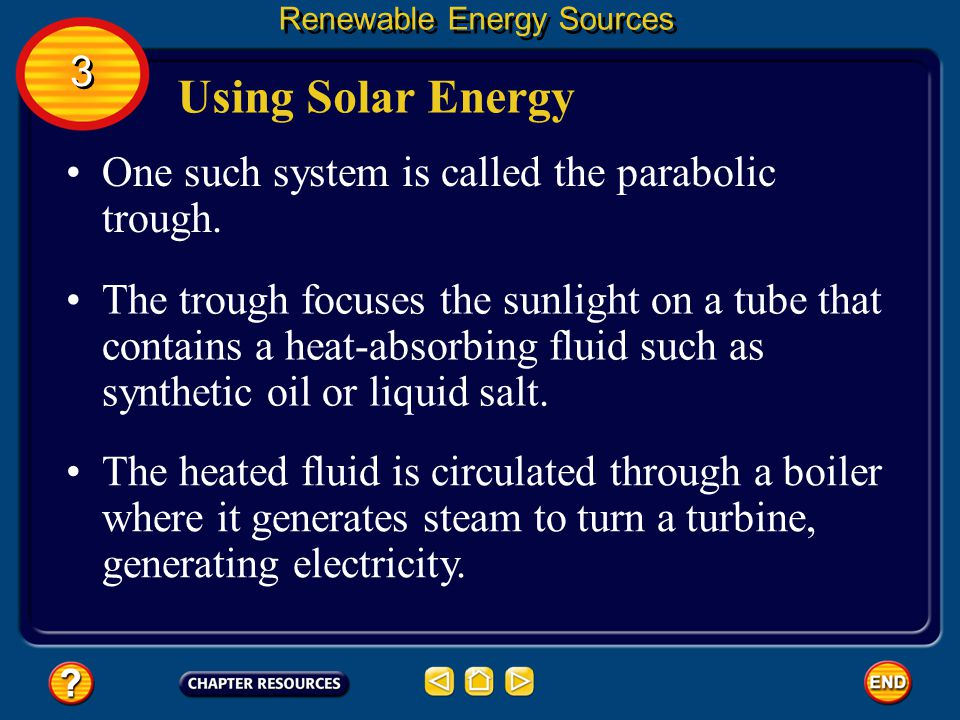 Using Solar Energy 3 One such system is called the parabolic trough.
