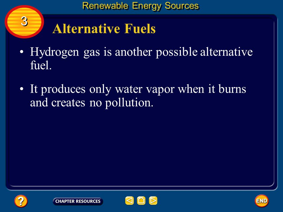 Alternative Fuels 3 Hydrogen gas is another possible alternative fuel.