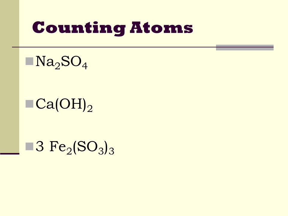 Counting Atoms Na2SO4 2 - Na, 1 - S, 4 - O 7 atoms
