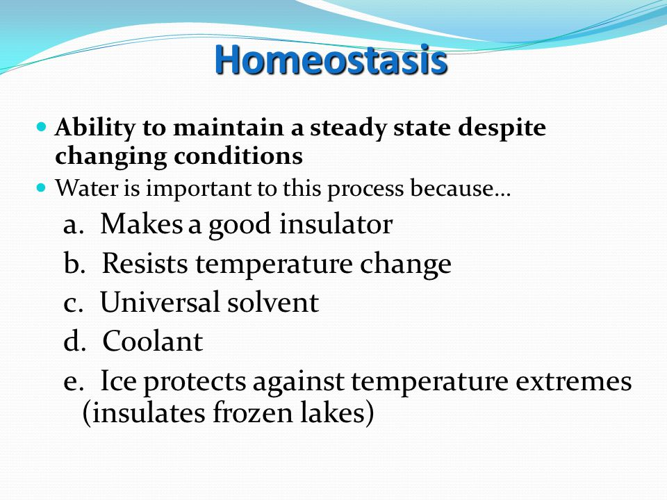 Homeostasis a. Makes a good insulator b. Resists temperature change