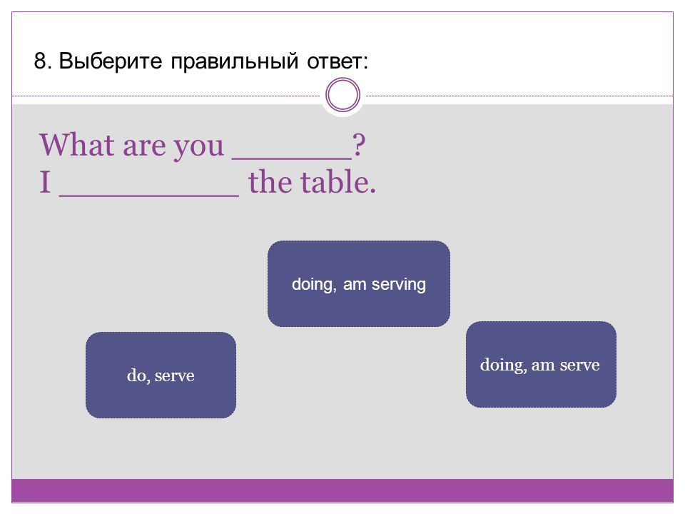 What are you ______ I _________ the table.