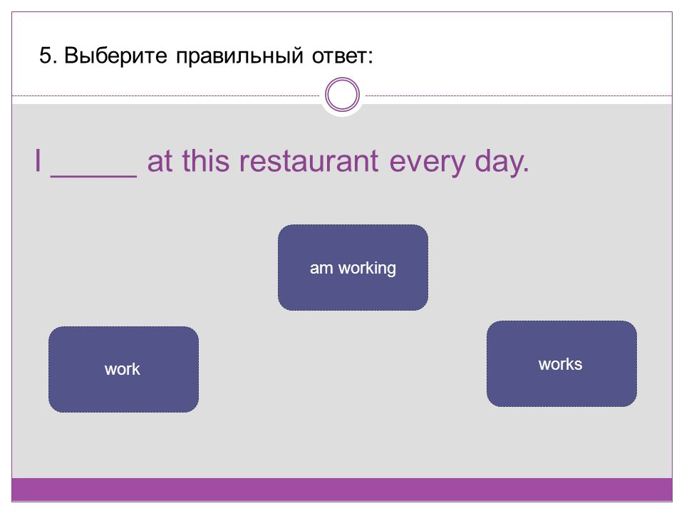 I _____ at this restaurant every day.