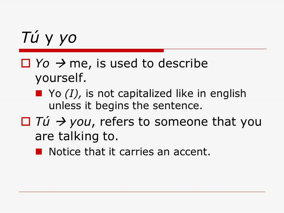 Tú y yo Yo  me, is used to describe yourself.