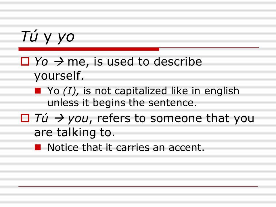 Tú y yo Yo  me, is used to describe yourself.