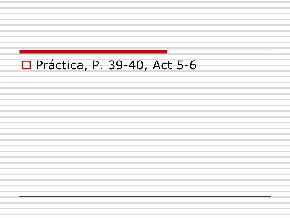 Práctica, P. 39-40, Act 5-6