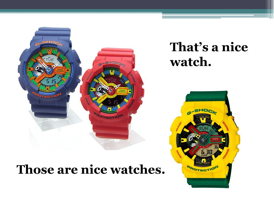 That's a nice watch. Those are nice watches.