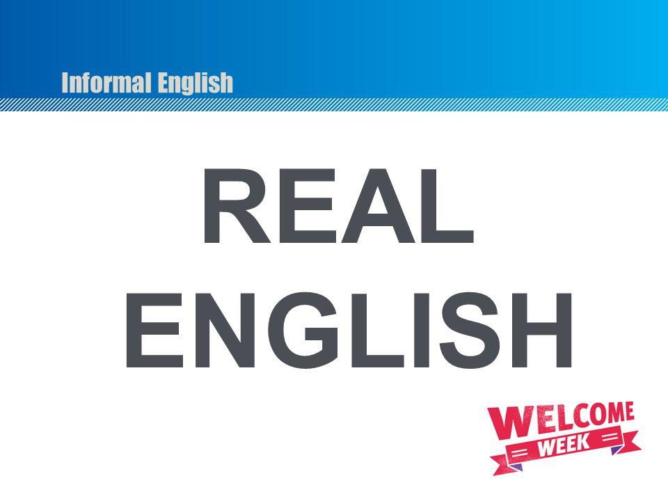 Informal English REAL ENGLISH