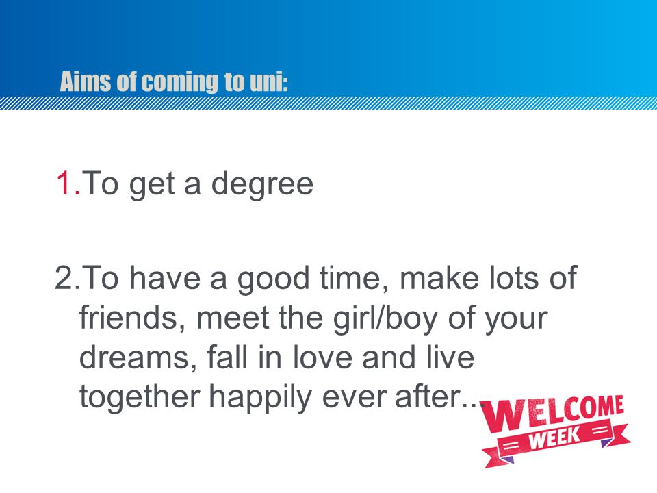 Aims of coming to uni: To get a degree.