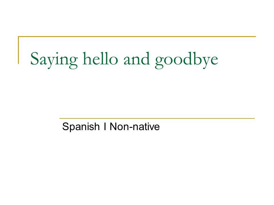 Saying hello and goodbye