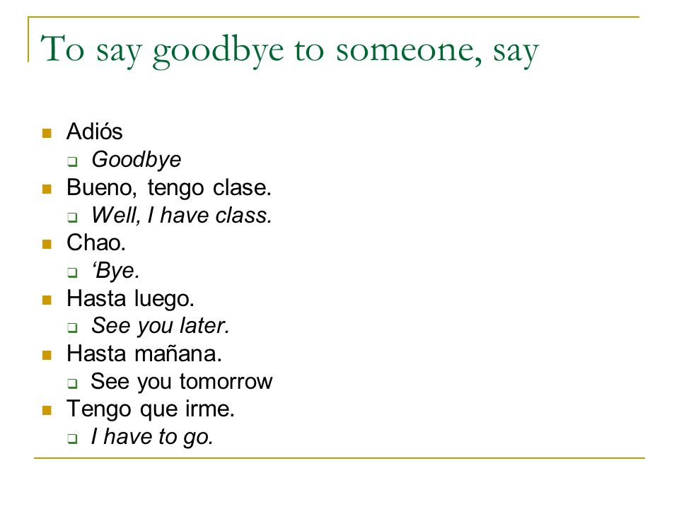 To say goodbye to someone, say