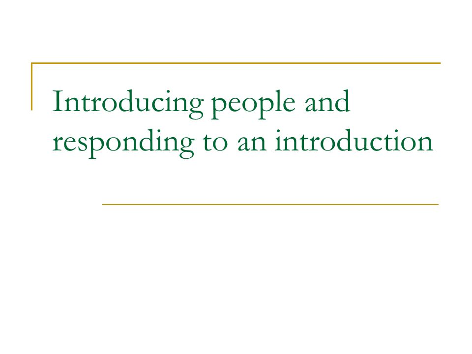 Introducing people and responding to an introduction