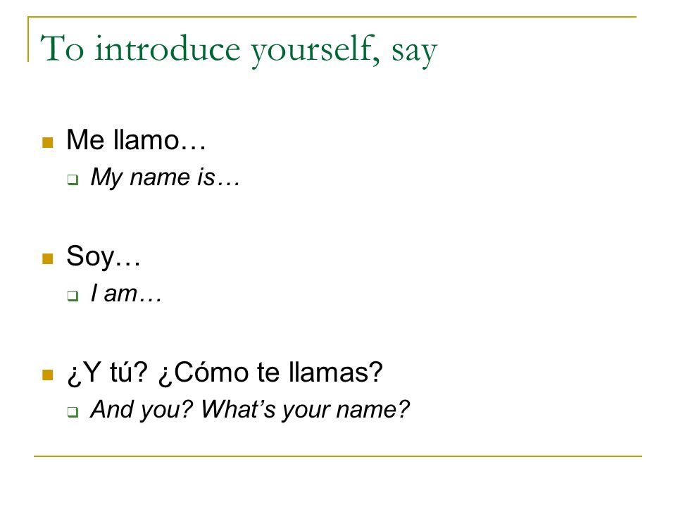 To introduce yourself, say