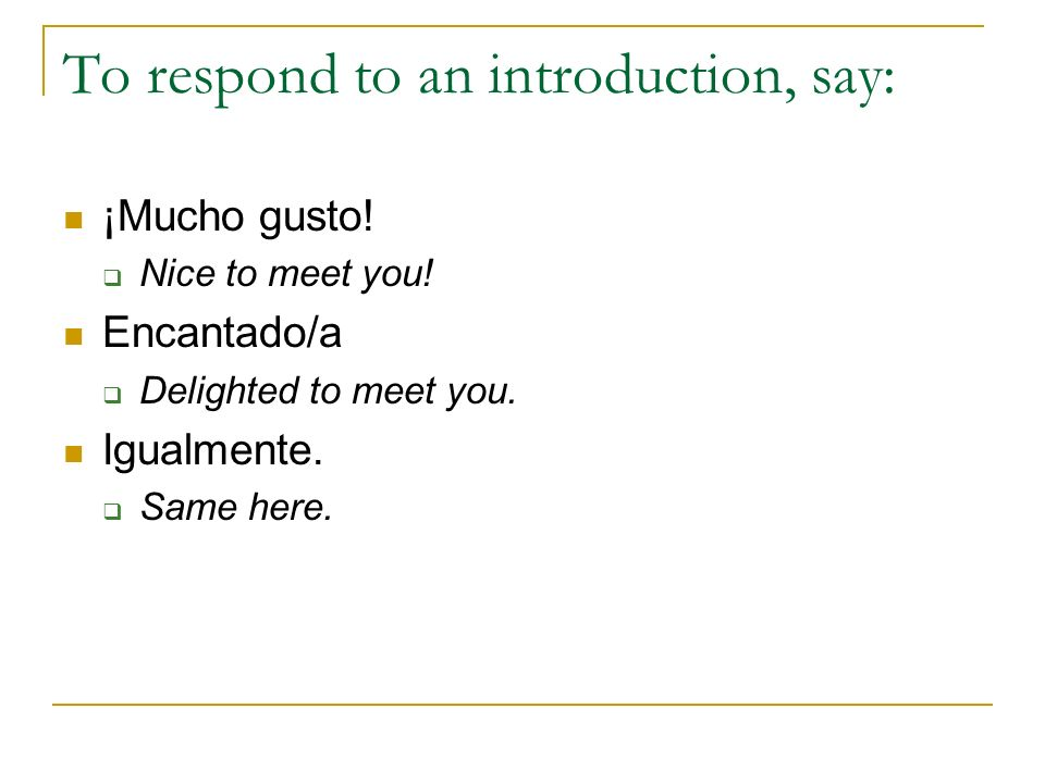 To respond to an introduction, say: