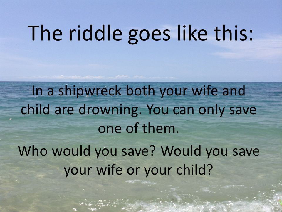 The riddle goes like this:
