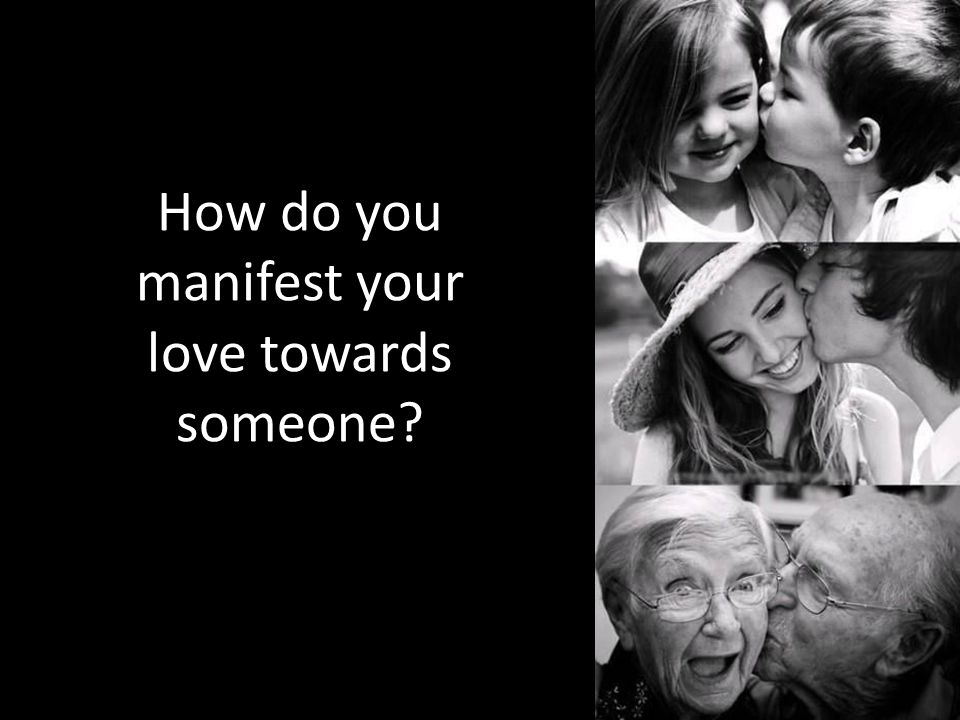 How do you manifest your love towards someone