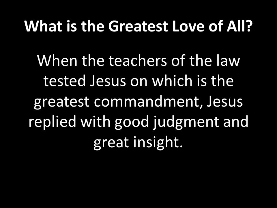 What is the Greatest Love of All