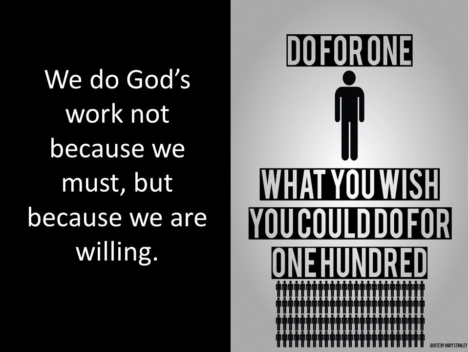 We do God's work not because we must, but because we are willing.