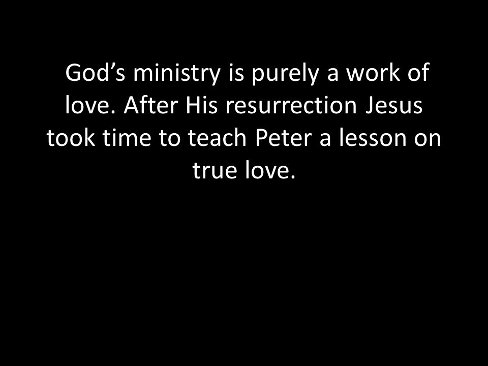 God's ministry is purely a work of love