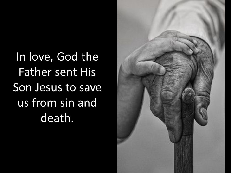In love, God the Father sent His Son Jesus to save us from sin and death.