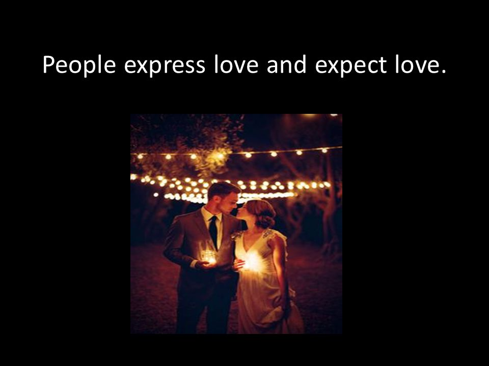 People express love and expect love.